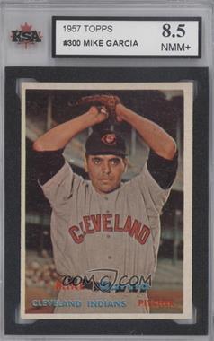 1957 Topps #300 - Mike Garcia [KSA8.5]