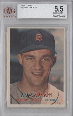 1957 Topps #60 - Billy Hoeft [BVG 5.5]