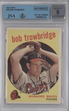 1959 Topps #239.1 - Bob Trowbridge (grey back) [BGS/JSACertifiedAuto]