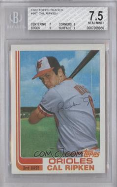 1982 Topps Traded #98T - Cal Ripken Jr. [BGS 7.5]