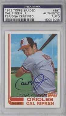 1982 Topps Traded #98T - Cal Ripken Jr. [PSA/DNACertifiedAuto]