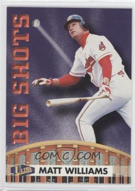1998 Ultra Big Shots #11BS - Matt Williams