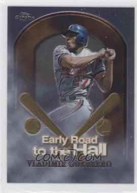 1999 Topps Chrome Early Road to the Hall Refractor #ER7 - Vladimir Guerrero /100