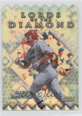 1999 Topps Chrome Lords of the Diamond Refractor #LD5 - Mark McGwire