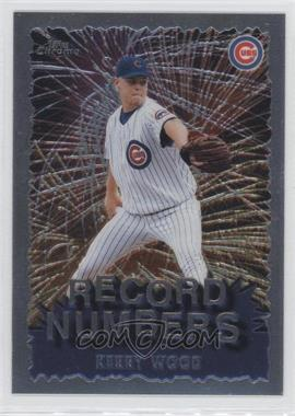 1999 Topps Chrome Record Numbers #RN7 - Kerry Wood