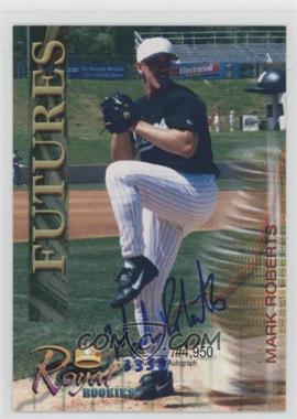 2000 Royal Rookies Futures - Authentic Autographs - [Autographed] #32 - Mark Roberts /4950
