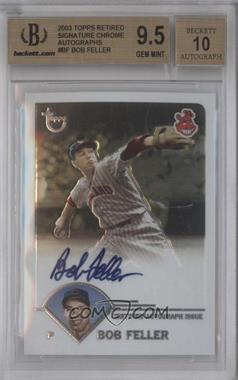 2003 Topps Retired Signature Edition Autographs #TA-BF - Bob Feller [BGS 9.5]