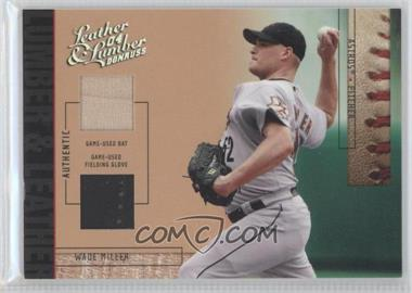 2004 Donruss Leather & Lumber - Lumber & Leather - Bat/Fielding Glove #LUL-50 - Wade Miller /50