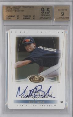 2004 Fleer Hot Prospects Draft Edition Die-Cut #71 - Matt Bush [BGS 9.5]