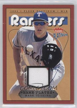 2004 Fleer Platinum - Name Plates - Player #NPN/MT - Mark Teixeira /250