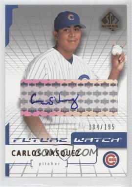 2004 SP Authentic Future Watch Silver Autographs [Autographed] #93 - Carlos Vasquez /195