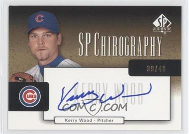 2004 SP Authentic SP Chirography Gold #CA-KW - Kerry Wood /40