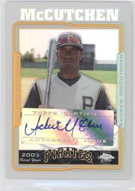 2005 Topps Chrome Update & Highlights Refractor #UH234 - Andrew McCutchen
