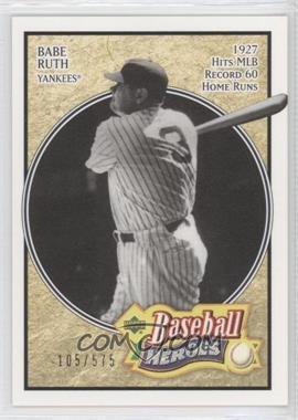 2005 Upper Deck Baseball Heroes #102 - Babe Ruth /575