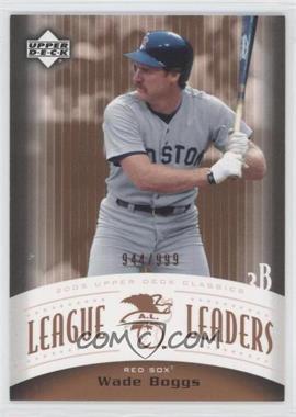 2005 Upper Deck Classics League Leaders #LL-WB - Wade Boggs /999