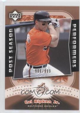 2005 Upper Deck Classics Post Season Performers #PP-CR - Cal Ripken Jr. /999