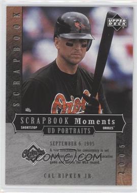 2005 Upper Deck Portraits Scrapbook Moments #SM-CR - Cal Ripken Jr. /250