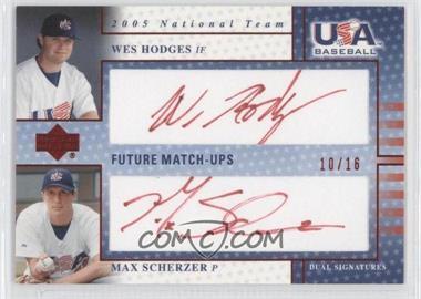 2005 Upper Deck USA Baseball Future Match-Ups Dual Autographs Red Ink #FM 6 - Wes Hodges, Max Scherzer /16