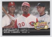 Albert Pujols, Miguel Cabrera, Ken Griffey Jr.