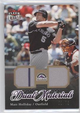 2007 Fleer Ultra Dual Materials Gold #DM-MH - Matt Holliday /75