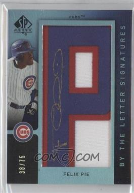 2007 SP Authentic By the Letter Signatures #BL-16 - Felix Pie /75