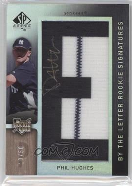 2007 SP Authentic #113 - Phil Hughes /50