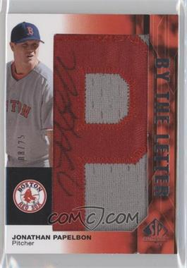 2008 SP Authentic By the Letter Autographs #BL-JP - Jonathan Papelbon /25