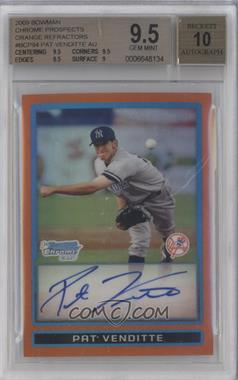 2009 Bowman Chrome Prospects Orange Refractor #BCP94 - Pat Venditte /25 [BGS 9.5]