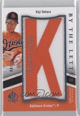2009 SP Authentic By the Letter Rookie Signatures #BTLR-KU - Koji Uehara /80