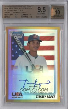 2010 Bowman Draft Picks & Prospects USA Team Certified Autograph Gold Refractor [Autographed] #USAA-11 - Timmy Lopes /50 [BGS 9.5]