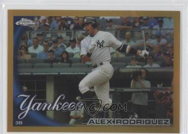 2010 Topps Chrome - [Base] - Gold Refractor #144 - Alex Rodriguez /50
