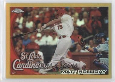 2010 Topps Chrome - [Base] - Gold Refractor #44 - Matt Holliday /50