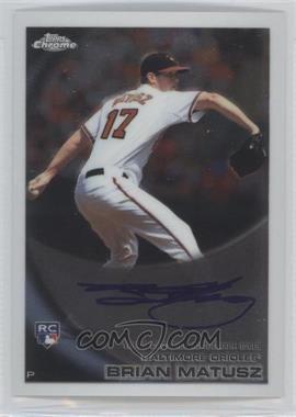 2010 Topps Chrome - [Base] - Rookie Autographs #210 - Brian Matusz