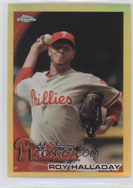 2010 Topps Chrome Gold Refractor #64 - Roy Halladay /50