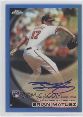 2010 Topps Chrome Rookie Autographs Blue Refractor #210 - Brian Matusz /199