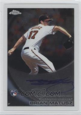 2010 Topps Chrome Rookie Autographs #210 - Brian Matusz