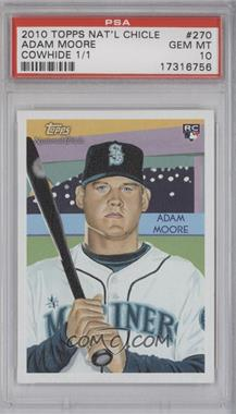 2010 Topps National Chicle Cowhide #270 - Adam Moore /1 [PSA 10]