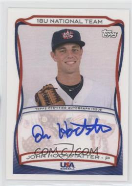 2010 Topps USA Baseball Team - Autographs #A-13 - John Hochstatter