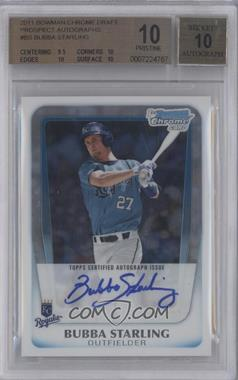 2011 Bowman Chrome Draft Picks & Prospects Prospects Certified Autographs #BCAP-BS - Bubba Starling [BGS 10]