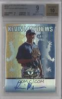 Kevin Matthews /99 [BGS9]