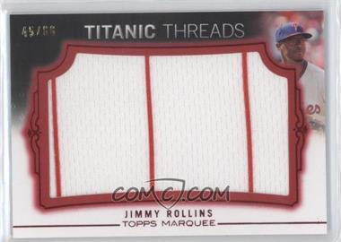 2011 Topps Marquee - Titanic Threads Jumbo Relics - Red #TTJR-110 - Jimmy Rollins /66
