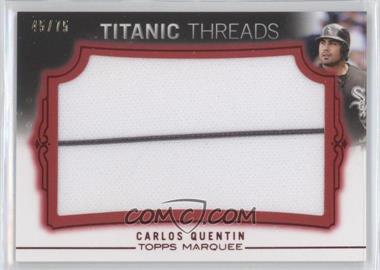 2011 Topps Marquee - Titanic Threads Jumbo Relics - Red #TTJR-99 - Carlos Quentin /75