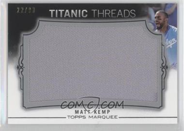 2011 Topps Marquee - Titanic Threads Jumbo Relics #TTJR-60 - Matt Kemp /99