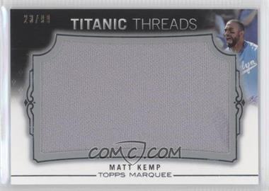 2011 Topps Marquee Titanic Threads Jumbo Relics #TTJR-60 - Matt Kemp /99