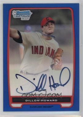 2012 Bowman - Chrome Prospects Certified Autographs - Blue Refractor [Autographed] #BCP91 - Dillon Howard /150