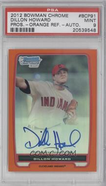 2012 Bowman Chrome Prospects Certified Autographs Orange Refractor [Autographed] #BCP91 - Dillon Howard /25 [PSA 9]