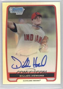 2012 Bowman Chrome Prospects Certified Autographs Refractor #BCP91 - Dillon Howard /500