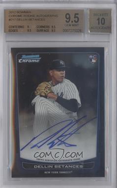 2012 Bowman Chrome Rookie Certified Autographs [Autographed] #217 - Dellin Betances [BGS9.5]