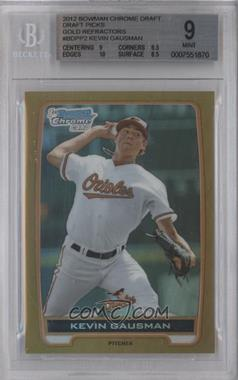 2012 Bowman Draft Picks & Prospects Chrome Draft Picks Gold Refractors #BDPP2 - Kevin Gausman /50 [BGS 9]