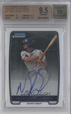 2012 Bowman Draft Picks & Prospects Chrome Prospects Certified Autographs [Autographed] #BCA-NC - Nick Castellanos [BGS 9.5]